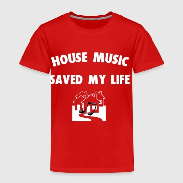 HOUSE MUSIC SAVED MY LIFE - Toddler Premium T-Shirt
