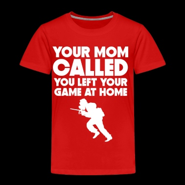Mom Called You Left Your Game At Home Paintball - Toddler Premium T-Shirt