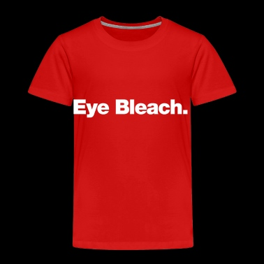 Eye Bleach - Toddler Premium T-Shirt