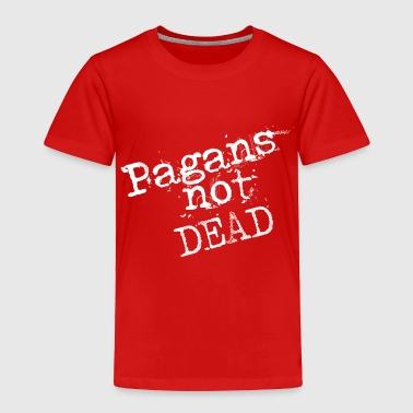 Pagans not dead - Toddler Premium T-Shirt