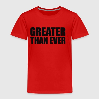 Greater Than Ever - Toddler Premium T-Shirt