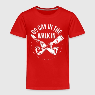 Go Cry in the Walk in - Toddler Premium T-Shirt