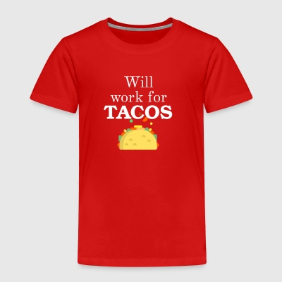Will work for TACOS - Toddler Premium T-Shirt