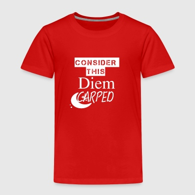 Consider this Diem Carped - Toddler Premium T-Shirt