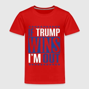 If trump wins I'm out - Toddler Premium T-Shirt