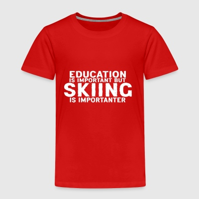 Education is important but Skiing is importanter - Toddler Premium T-Shirt