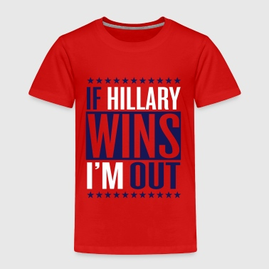 If hillary wins I'm out - Toddler Premium T-Shirt