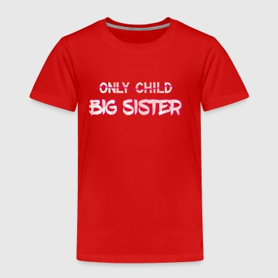 Only Child? You're A Big Sister now! Best Sis Ever - Toddler Premium T-Shirt