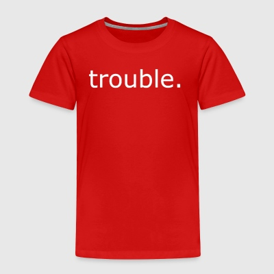 TROUBLE - Toddler Premium T-Shirt