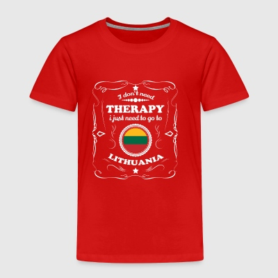 DON T NEED THERAPIE WANT GO LITHUANIA - Toddler Premium T-Shirt