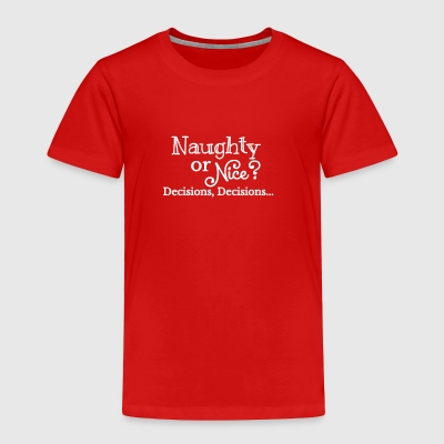 Naughty or Nice Decisions, Decisions... - Toddler Premium T-Shirt