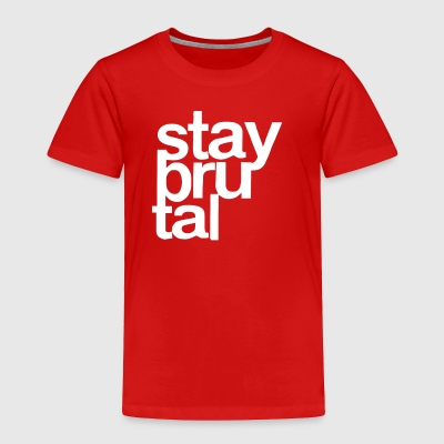 Stay Brutal - Toddler Premium T-Shirt