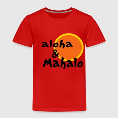 Aloha and Mahalo With Two-Toned Sun - Toddler Premium T-Shirt