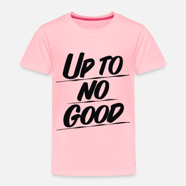 No Good Up To No Good - Toddler Premium T-Shirt
