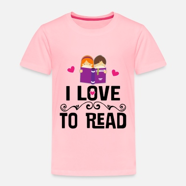 Read I Love to Read - Toddler Premium T-Shirt