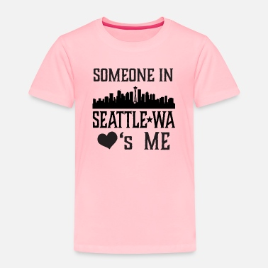 Washington Someone in Seattle Washington Loves Me - Toddler Premium T-Shirt