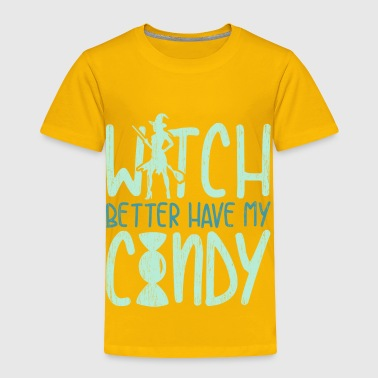 Werewolf Witch Better Have My Candy funny halloween quote - Toddler Premium T-Shirt