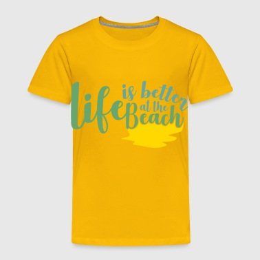 Life is Better at the Beach gift idea - Toddler Premium T-Shirt