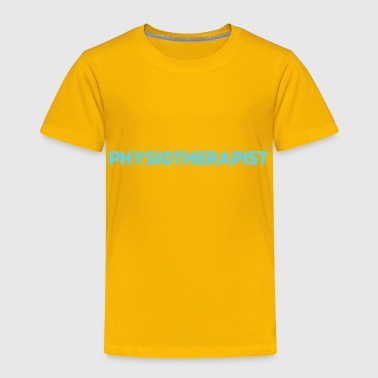 Physiotherapist Tshirts and Occupational Therapist - Toddler Premium T-Shirt