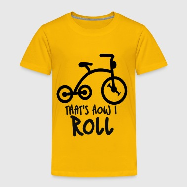 Thats how I roll tricycle kids - Toddler Premium T-Shirt