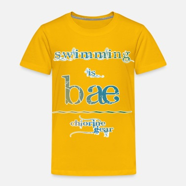 Bae Meaning swimming is bae - Toddler Premium T-Shirt