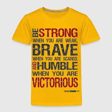 Be Strong, Brave and Humble - Toddler Premium T-Shirt