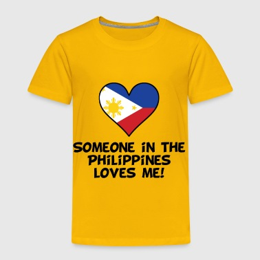 Someone In the Philippines Loves Me - Toddler Premium T-Shirt