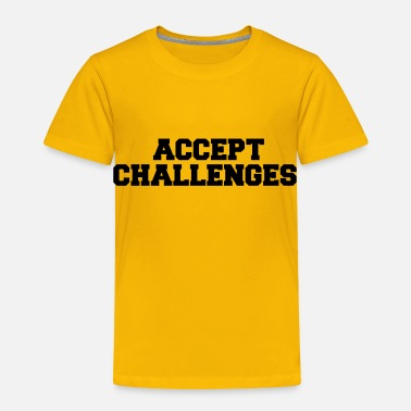 Challenge Accepted ACCEPT CHALLENGES - Toddler Premium T-Shirt