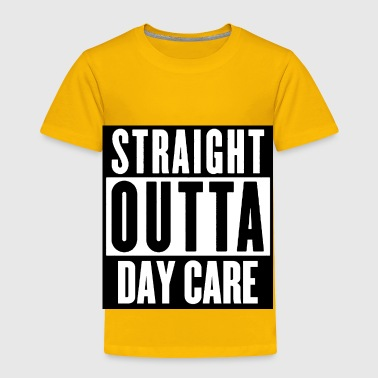 Out STRAIGHT OUTTA DAYCARE - Toddler Premium T-Shirt