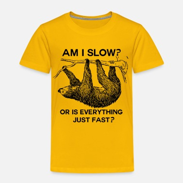 Sloth Sloth am I slow?  - Toddler Premium T-Shirt