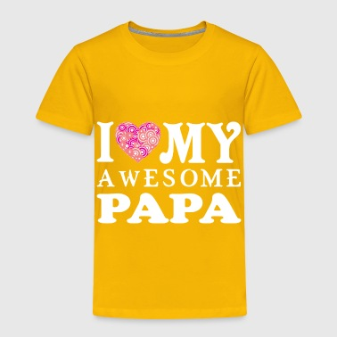 Love I Love My Awesome Papa Tshirt - Toddler Premium T-Shirt