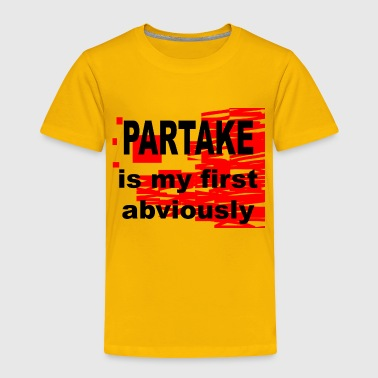 Partake is my first Abviously - Toddler Premium T-Shirt