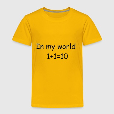 1 10 In my world 1+1=10 - Toddler Premium T-Shirt