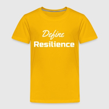 Define resilience - Toddler Premium T-Shirt