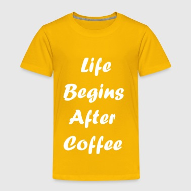 Cupid life begins after coffee love quote 1 - Toddler Premium T-Shirt