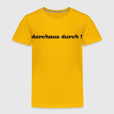 durchaus durch - Toddler Premium T-Shirt