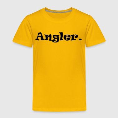 Angler - Fisherman - Fishing - Toddler Premium T-Shirt