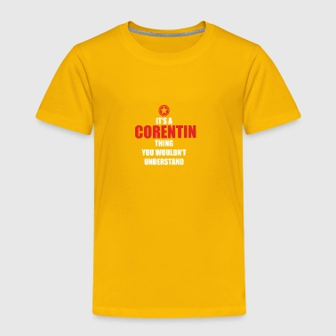 Geschenk it s a thing birthday understand CORENTIN - Toddler Premium T-Shirt