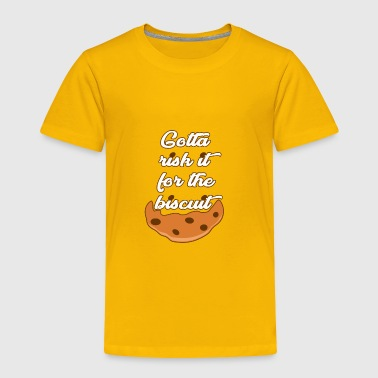 Risk it for the Biscuit - Toddler Premium T-Shirt