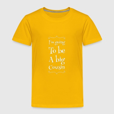 Big Cousin I'm going to be big cousin - Toddler Premium T-Shirt