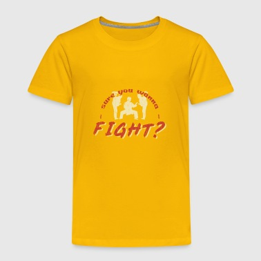 Sure you wanna Fight? karate quote - Toddler Premium T-Shirt