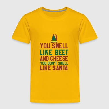 You Smell Like Beef Cheese You Dont Smell Like San - Toddler Premium T-Shirt