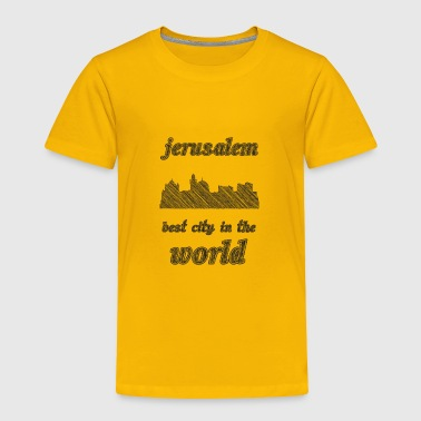 Jerusalem Best city in the world - Toddler Premium T-Shirt