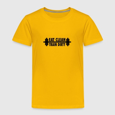 Clean What It Is Eat clean train dirty - Toddler Premium T-Shirt