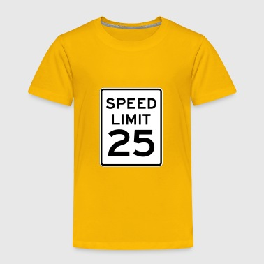 Speed Limit 25 - Toddler Premium T-Shirt