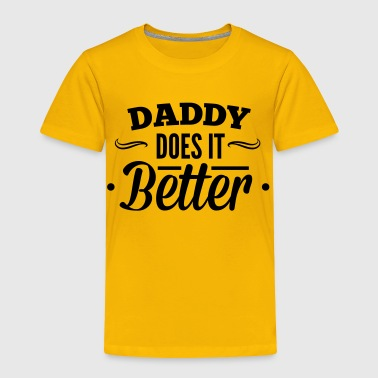 Daddy does it better - Toddler Premium T-Shirt
