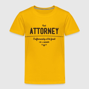 best attorney - craftsmanship at its finest - Toddler Premium T-Shirt