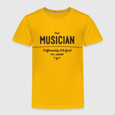 best musician - craftsmanship at its finest - Toddler Premium T-Shirt