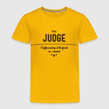 best judge - craftsmanship at its finest - Toddler Premium T-Shirt
