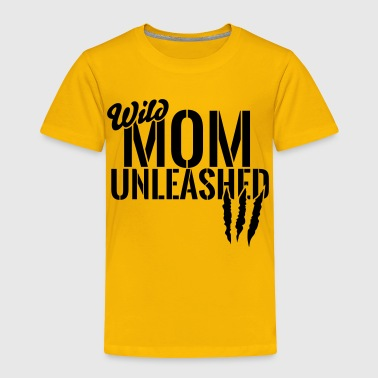 wild mom unleashed - Toddler Premium T-Shirt